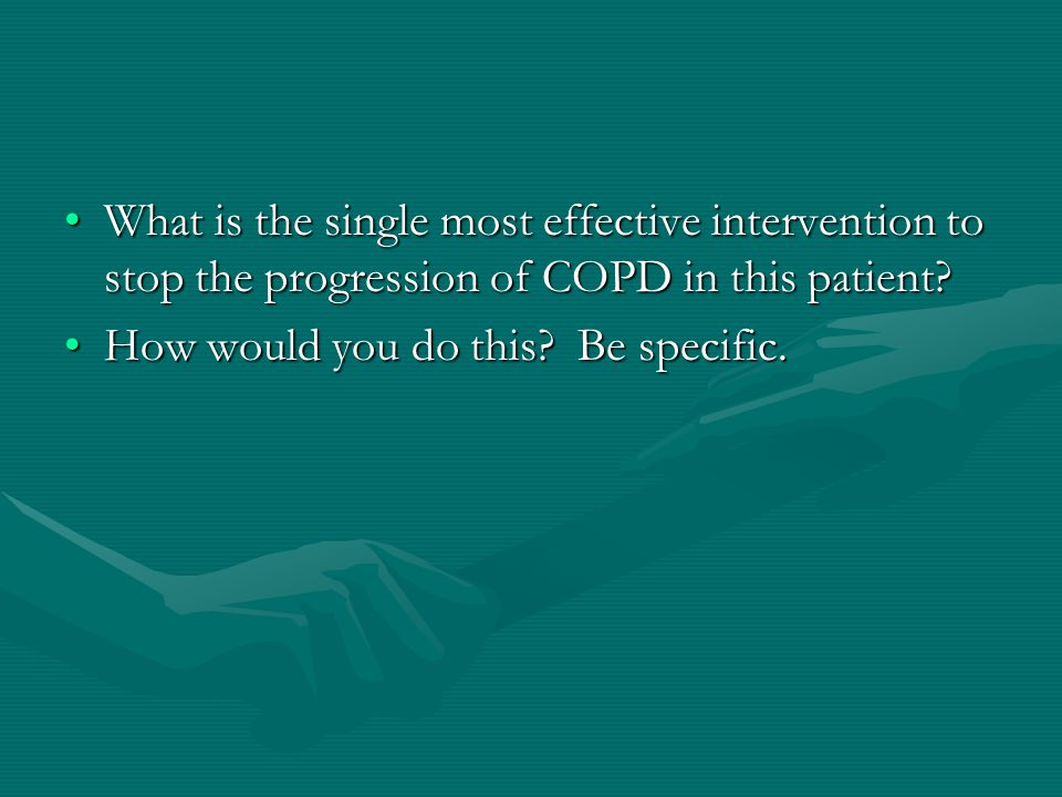 What is the single most effective intervention to stop the progression of COPD in this patient?What is the single most effective intervention to stop the progression of COPD in this patient.