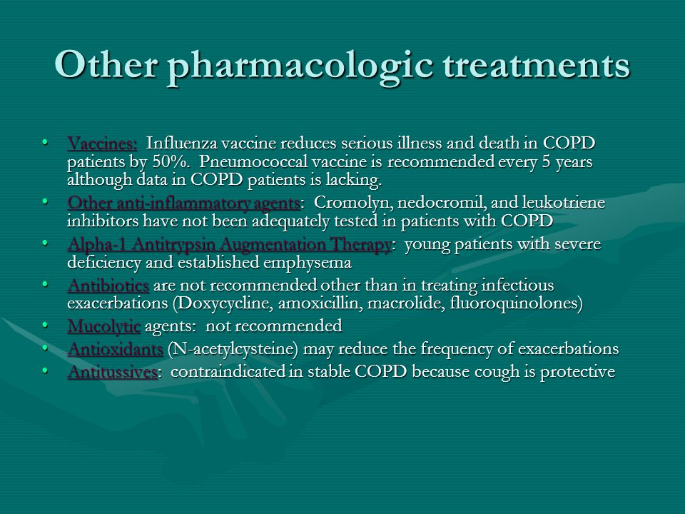 Other pharmacologic treatments Vaccines: Influenza vaccine reduces serious illness and death in COPD patients by 50%.
