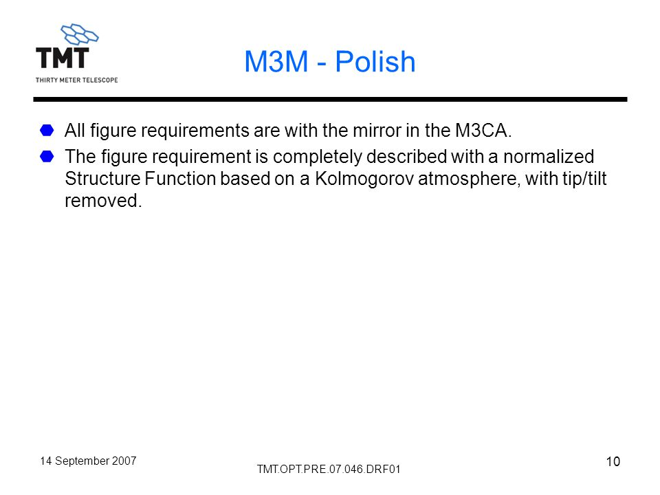 TMT.OPT.PRE.07.046.DRF01 14 September 2007 10 M3M - Polish All figure requirements are with the mirror in the M3CA.