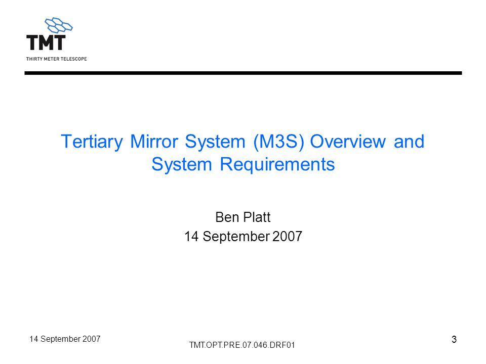 TMT.OPT.PRE.07.046.DRF01 14 September 2007 4 Outline M3 System Decomposition External Interfaces M3S Overview External Interfaces M3 System Requirements