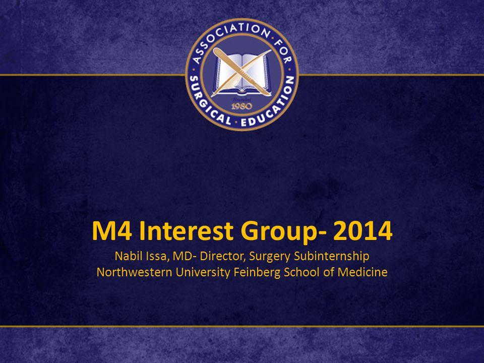 M4 Interest Group- 2014 Nabil Issa, MD- Director, Surgery Subinternship Northwestern University Feinberg School of Medicine