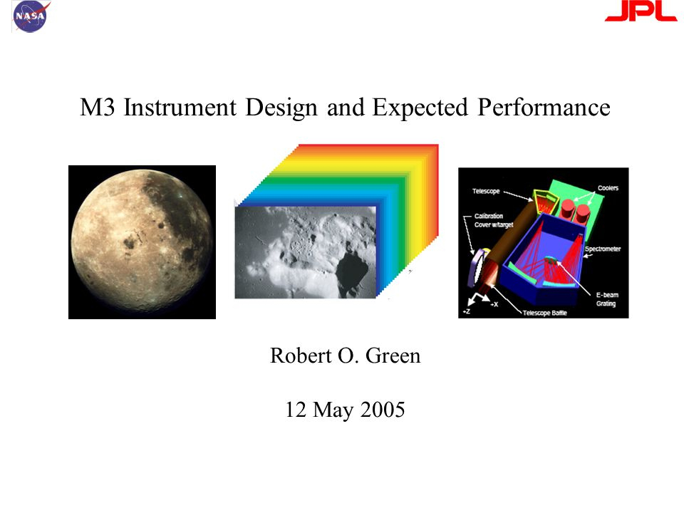 M3 Instrument Design and Expected Performance Robert O. Green 12 May 2005