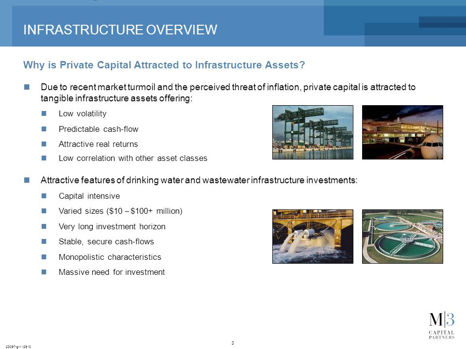 3 23097-g-112910 INFRASTRUCTURE OVERVIEW Why is Private Capital Attracted to Infrastructure Assets.