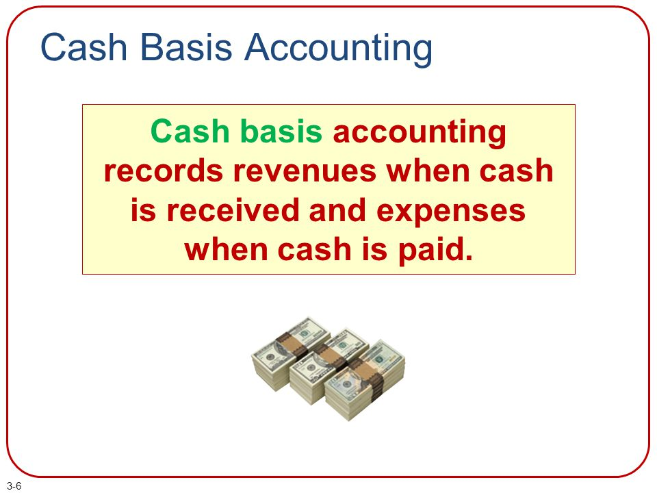 Cash Basis Accounting Cash basis accounting records revenues when cash is received and expenses when cash is paid.