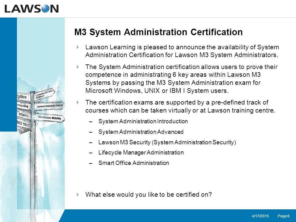 Page 64/17/2015 M3 System Administration Certification  Lawson Learning is pleased to announce the availability of System Administration Certification for Lawson M3 System Administrators.
