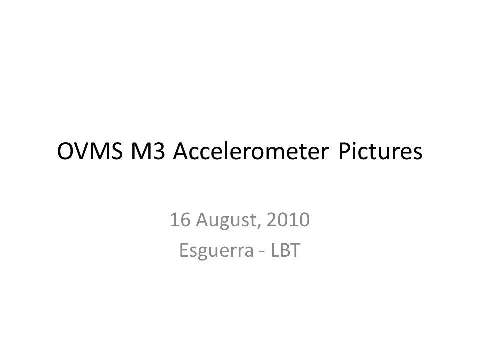 OVMS M3 Accelerometer Pictures 16 August, 2010 Esguerra - LBT