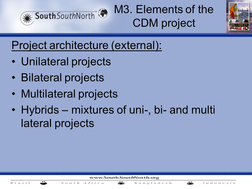 Project architecture (external): Unilateral projects Bilateral projects Multilateral projects Hybrids – mixtures of uni-, bi- and multi lateral projects M3.