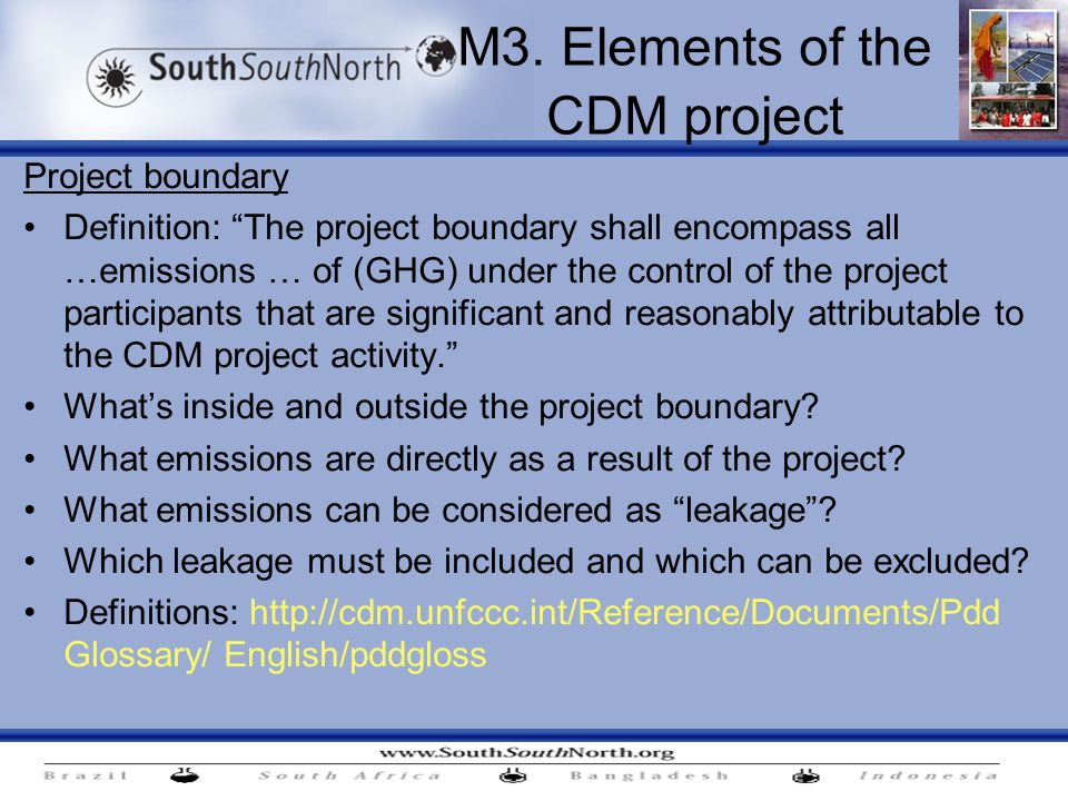 "M3. Elements of the CDM project Project boundary Definition: ""The project boundary shall encompass all …emissions … of (GHG) under the control of the"