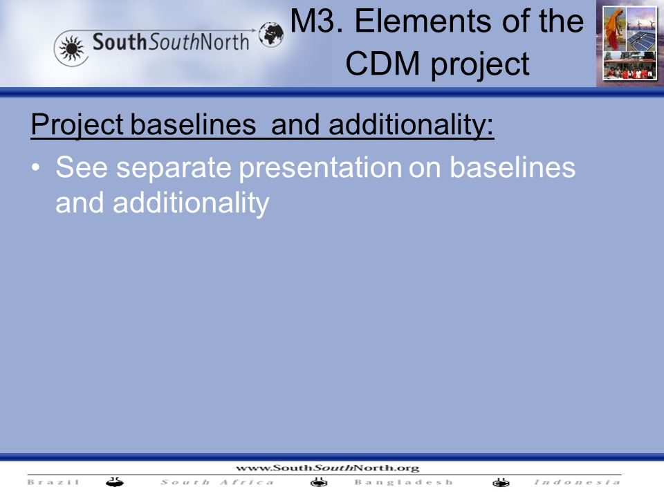 Project baselines and additionality: See separate presentation on baselines and additionality M3.