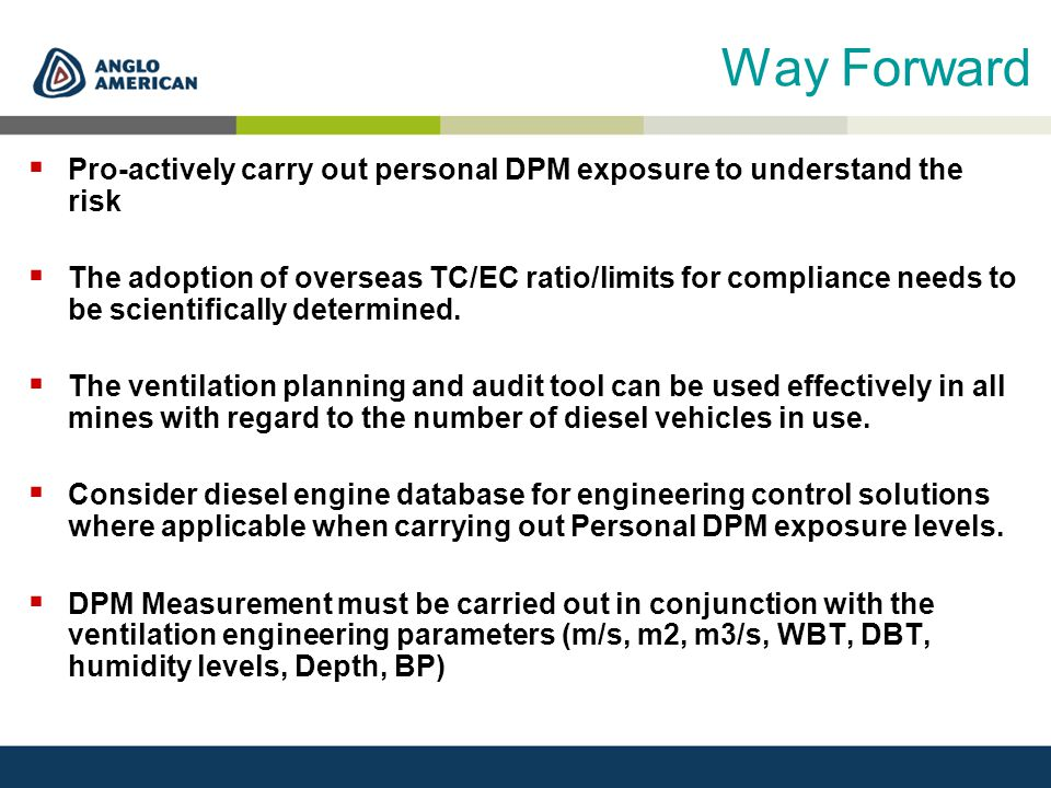 Way Forward  Pro-actively carry out personal DPM exposure to understand the risk  The adoption of overseas TC/EC ratio/limits for compliance needs t