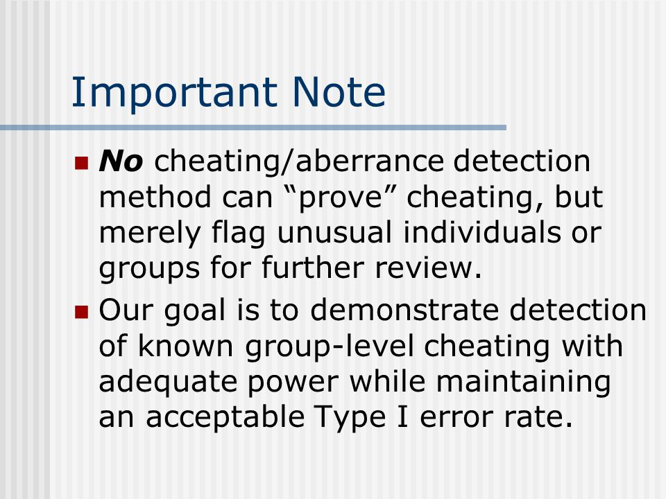 Important Note No cheating/aberrance detection method can prove cheating, but merely flag unusual individuals or groups for further review.