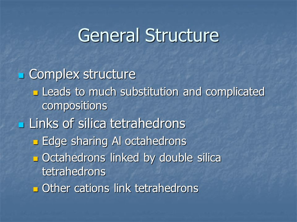 General Structure Complex structure Complex structure Leads to much substitution and complicated compositions Leads to much substitution and complicat