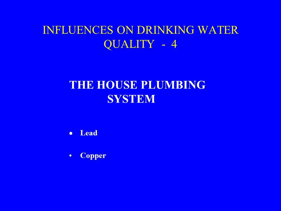 INFLUENCES ON DRINKING WATER QUALITY - 4 THE HOUSE PLUMBING SYSTEM  Lead Copper