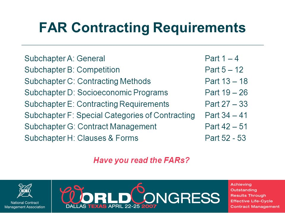 19 FAR Contracting Requirements Subchapter A: General Subchapter B: Competition Subchapter C: Contracting Methods Subchapter D: Socioeconomic Programs
