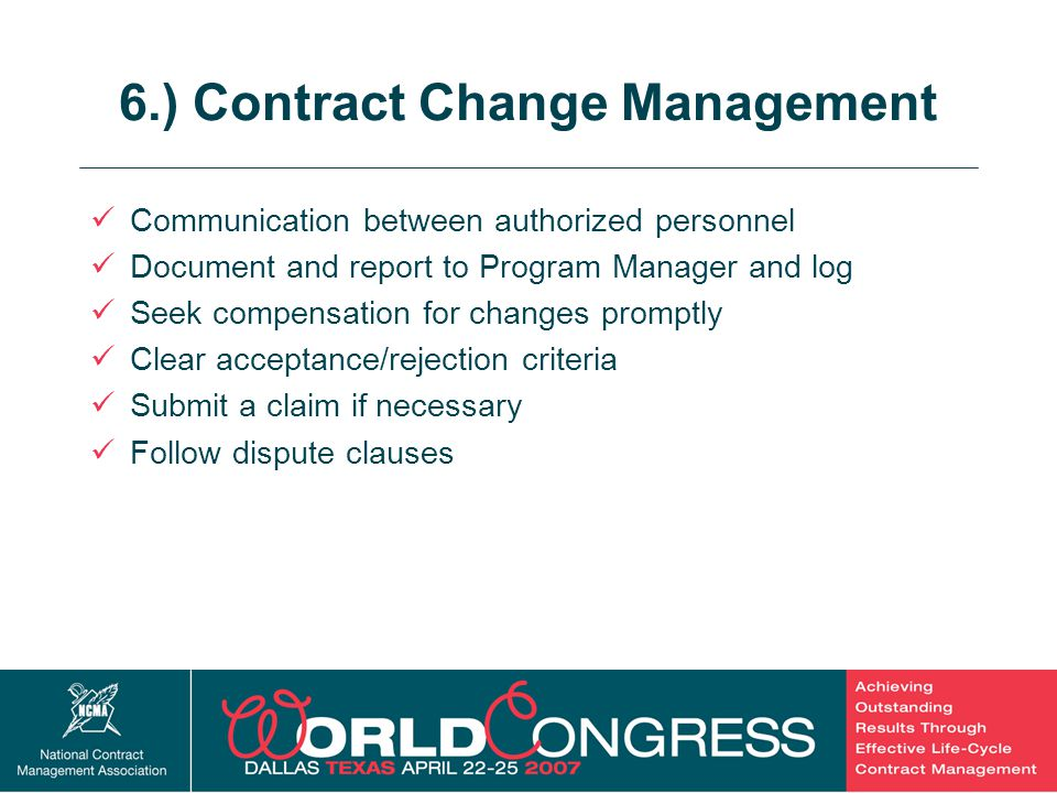 28 6.) Contract Change Management Communication between authorized personnel Document and report to Program Manager and log Seek compensation for chan