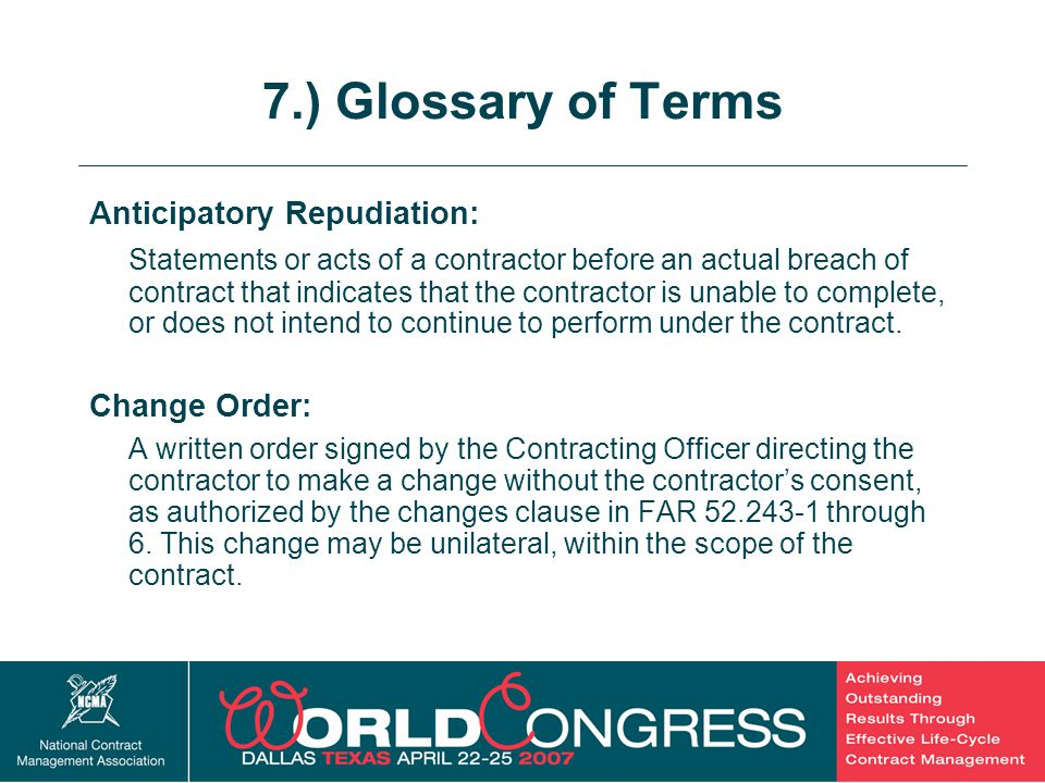 29 7.) Glossary of Terms Anticipatory Repudiation: Statements or acts of a contractor before an actual breach of contract that indicates that the cont