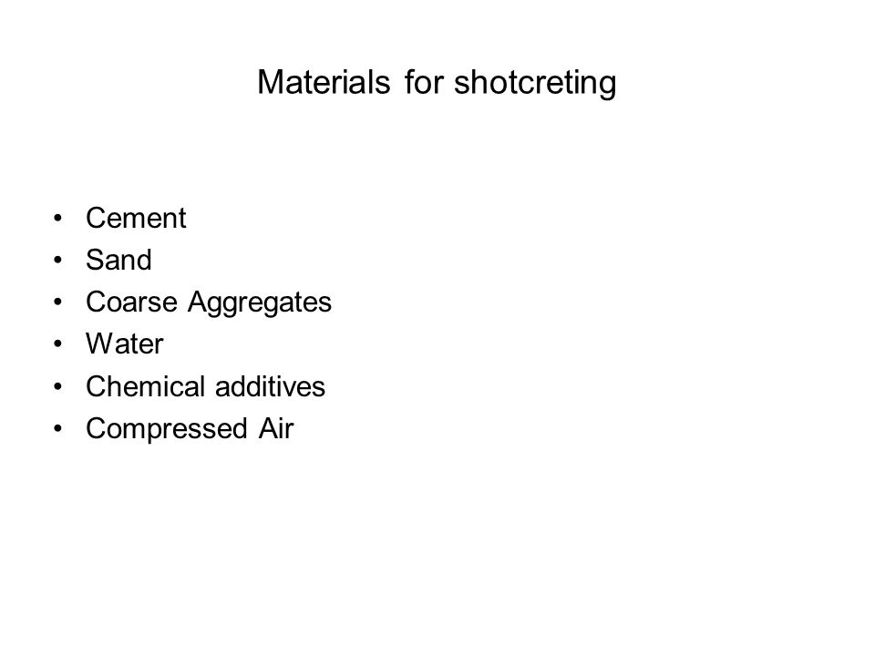 Materials for shotcreting Cement Sand Coarse Aggregates Water Chemical additives Compressed Air