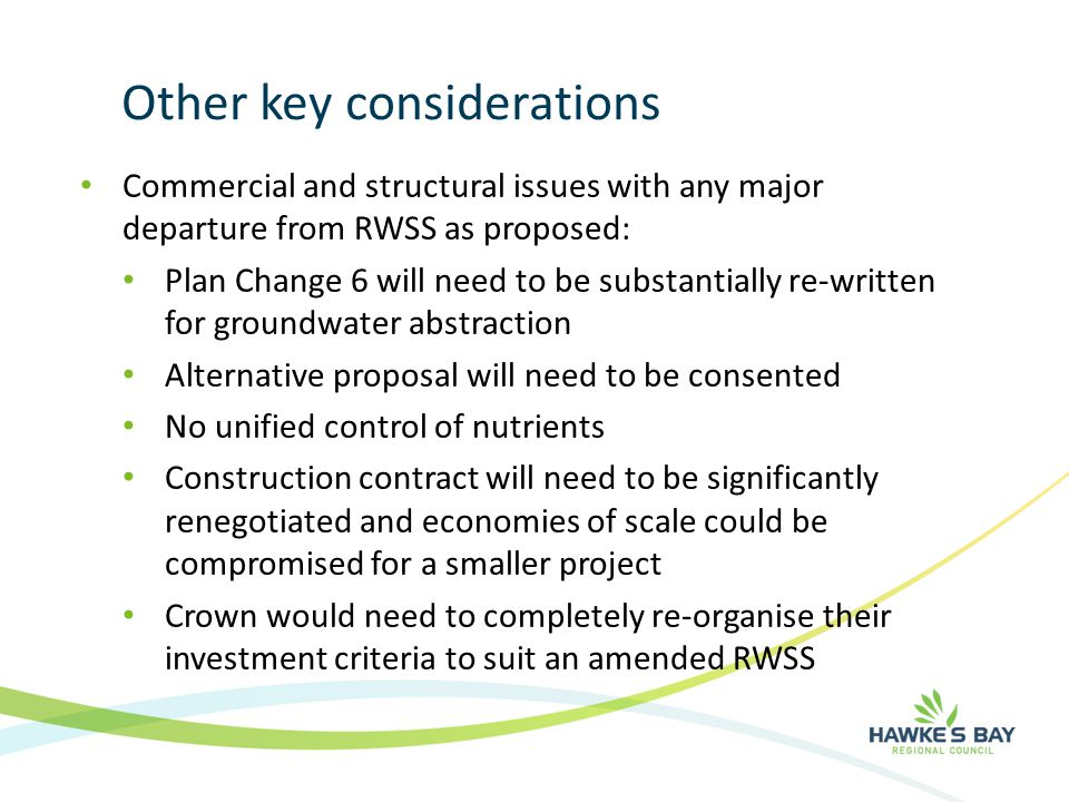 Other key considerations Commercial and structural issues with any major departure from RWSS as proposed: Plan Change 6 will need to be substantially