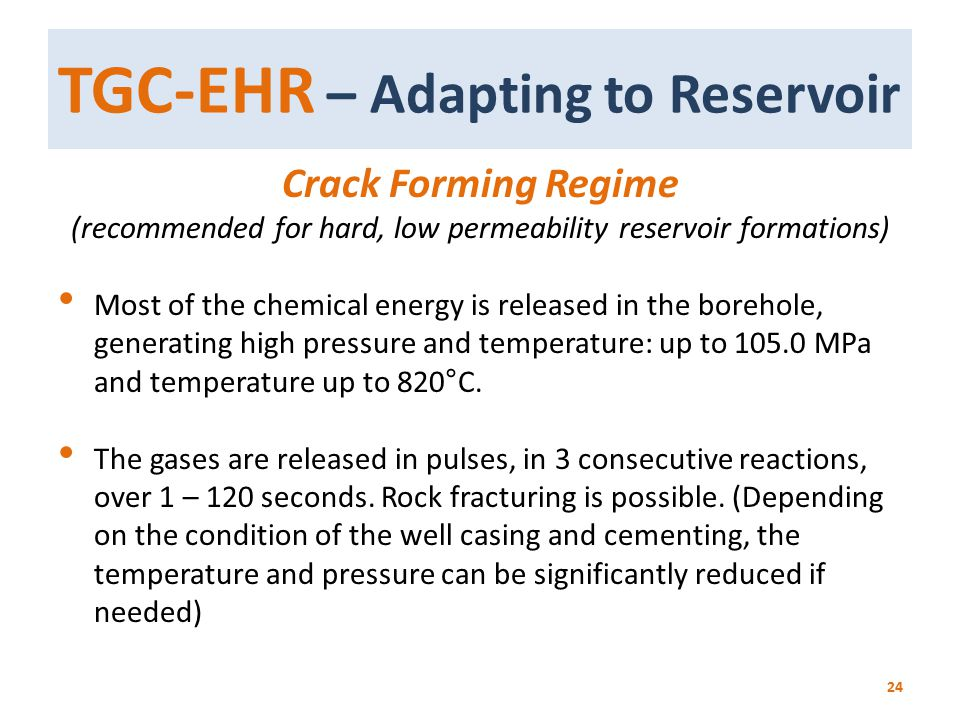 TGC-EHR – Adapting to Reservoir 24 Crack Forming Regime (recommended for hard, low permeability reservoir formations) Most of the chemical energy is r