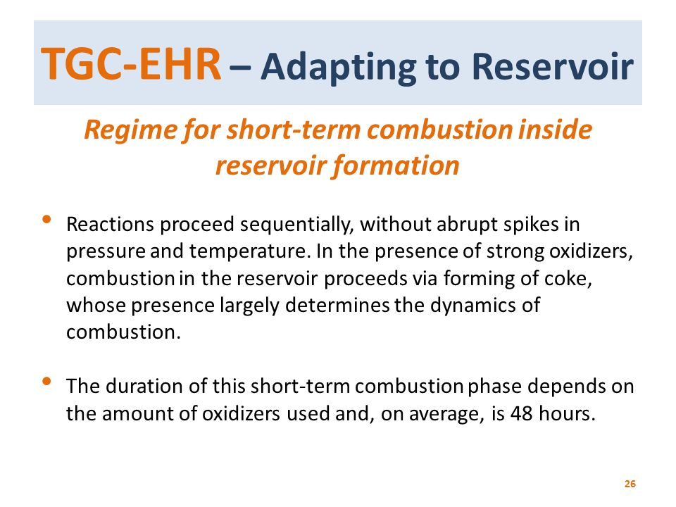 TGC-EHR – Adapting to Reservoir 26 Regime for short-term combustion inside reservoir formation Reactions proceed sequentially, without abrupt spikes i
