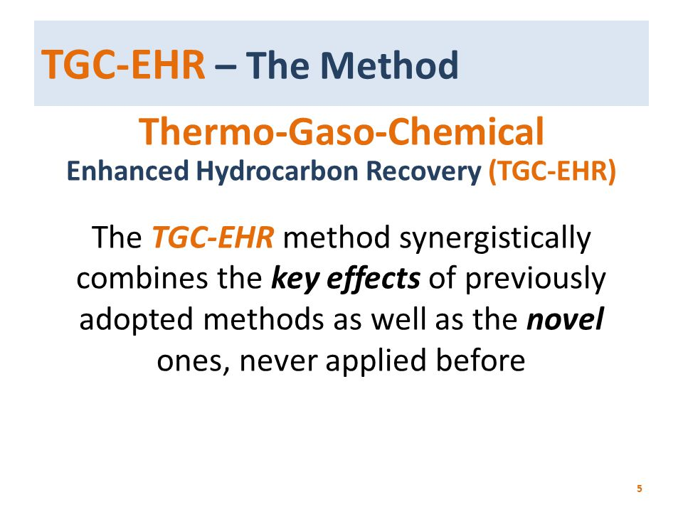 TGC-EHR – The Method Thermo-Gaso-Chemical Enhanced Hydrocarbon Recovery (TGC-EHR) The TGC-EHR method synergistically combines the key effects of previ