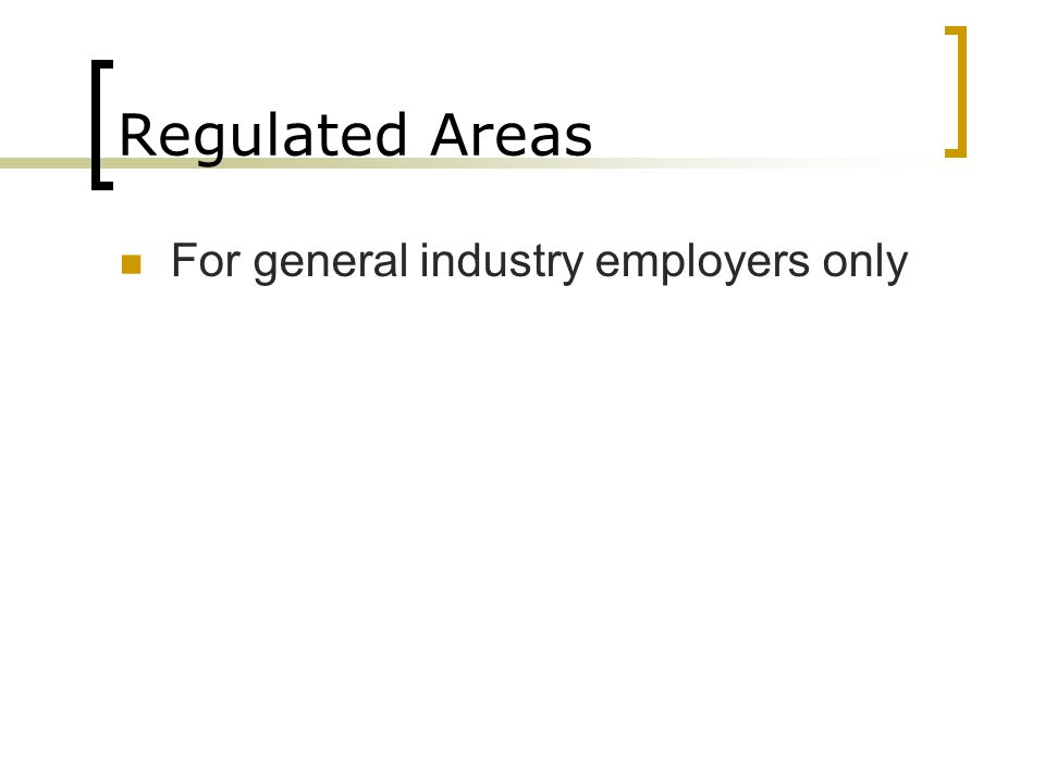 Regulated Areas For general industry employers only