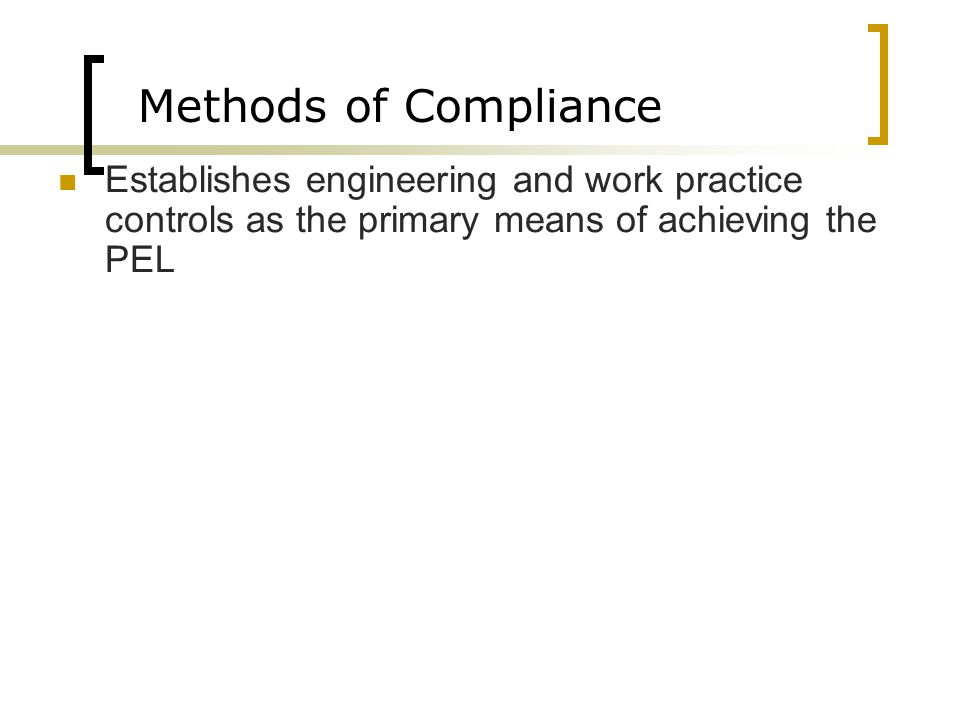 Methods of Compliance Establishes engineering and work practice controls as the primary means of achieving the PEL