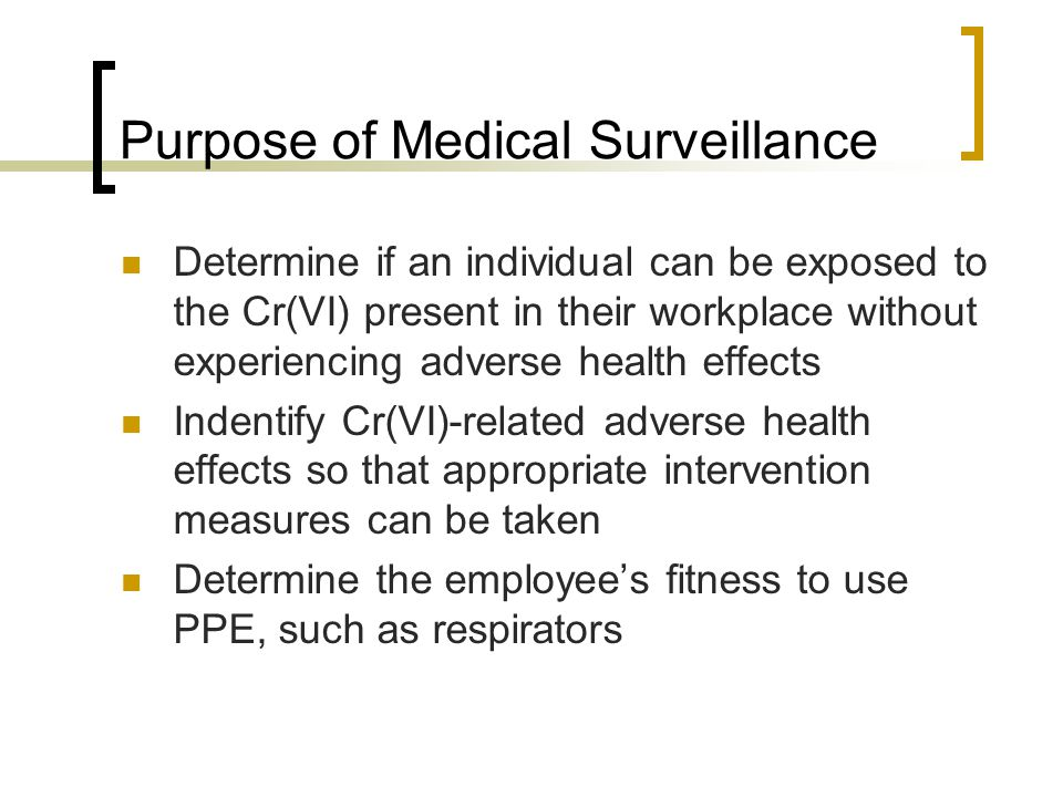 Purpose of Medical Surveillance Determine if an individual can be exposed to the Cr(VI) present in their workplace without experiencing adverse health