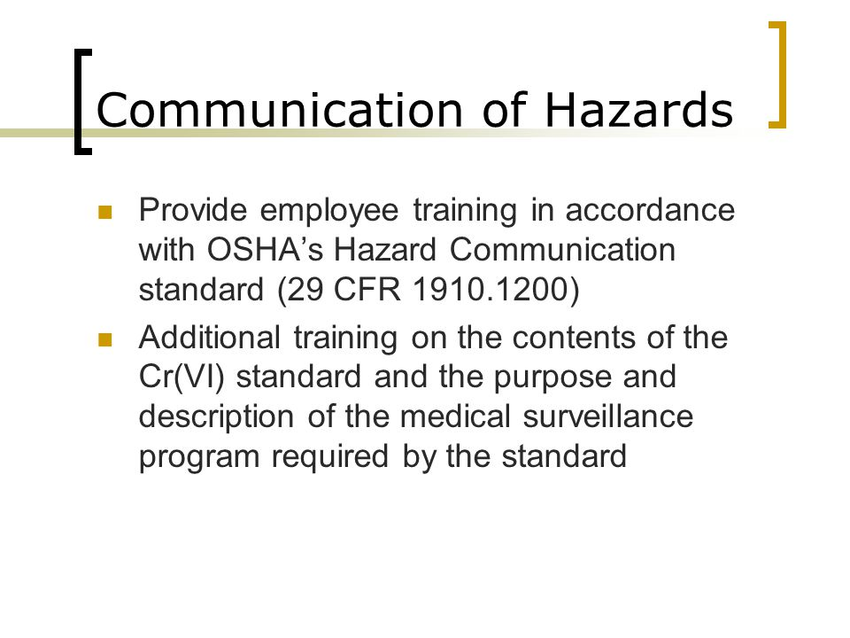 Communication of Hazards Provide employee training in accordance with OSHA's Hazard Communication standard (29 CFR 1910.1200) Additional training on t