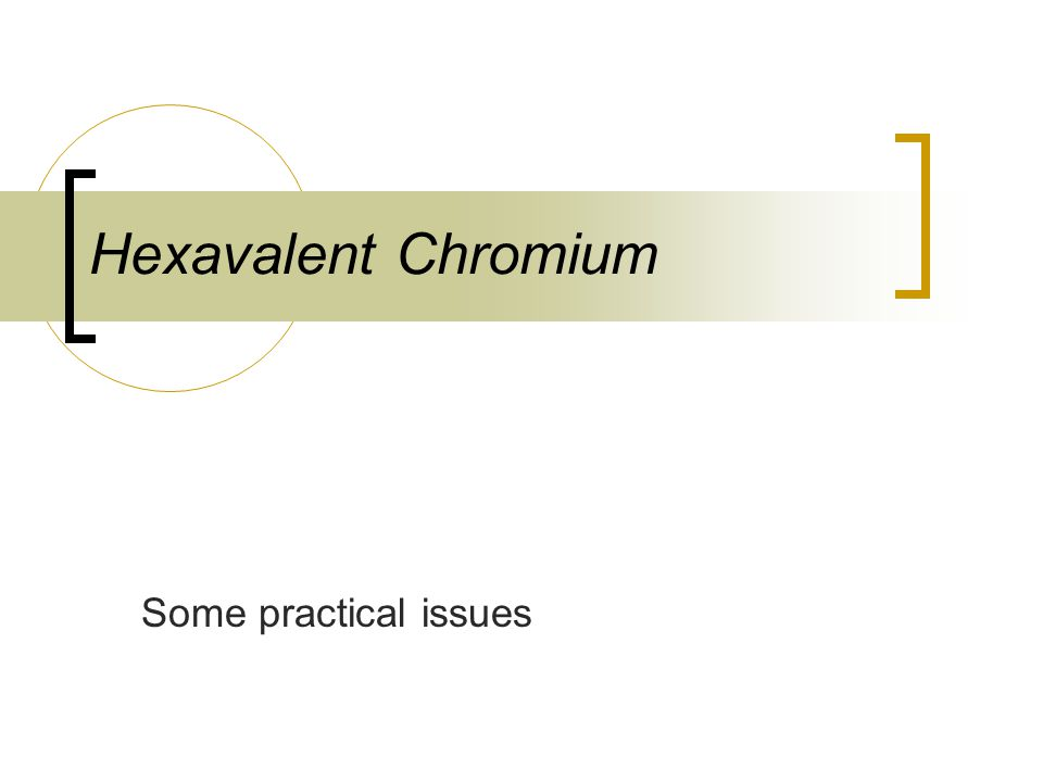 Hexavalent Chromium Some practical issues