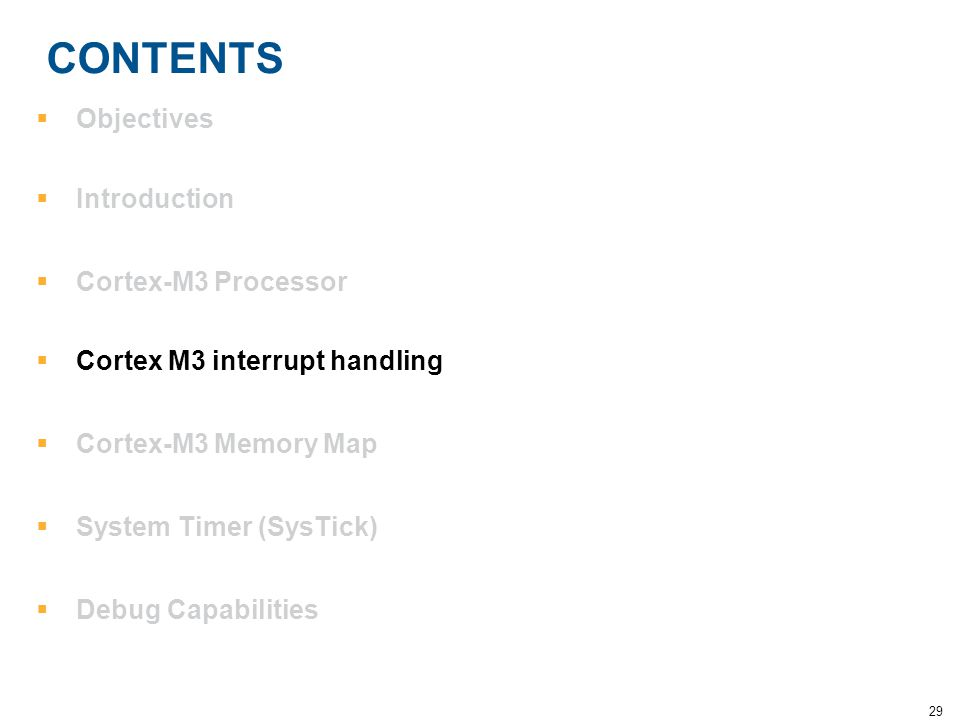 29 CONTENTS  Objectives  Introduction  Cortex-M3 Processor  Cortex M3 interrupt handling  Cortex-M3 Memory Map  System Timer (SysTick)  Debug C