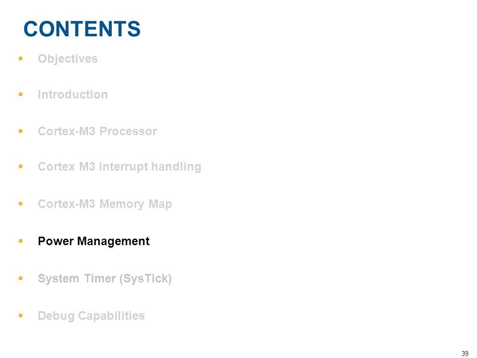 39 CONTENTS  Objectives  Introduction  Cortex-M3 Processor  Cortex M3 interrupt handling  Cortex-M3 Memory Map  Power Management  System Timer