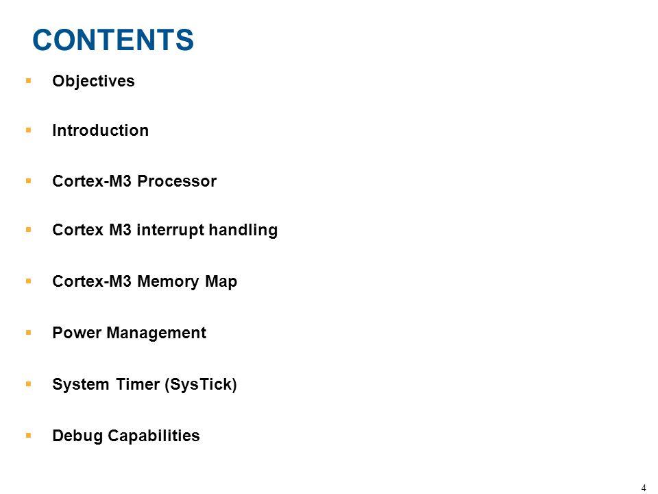 4 CONTENTS  Objectives  Introduction  Cortex-M3 Processor  Cortex M3 interrupt handling  Cortex-M3 Memory Map  Power Management  System Timer (