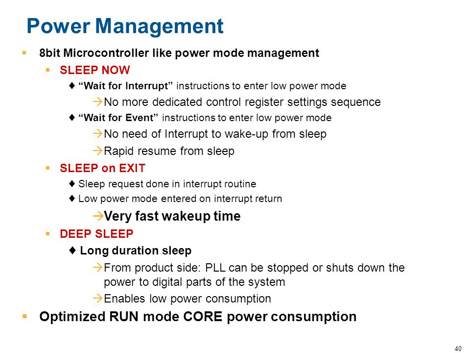 """40 Power Management  8bit Microcontroller like power mode management  SLEEP NOW ♦ """"Wait for Interrupt"""" instructions to enter low power mode  No mor"""