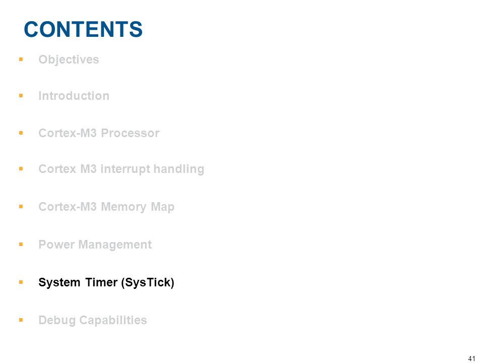 41 CONTENTS  Objectives  Introduction  Cortex-M3 Processor  Cortex M3 interrupt handling  Cortex-M3 Memory Map  Power Management  System Timer