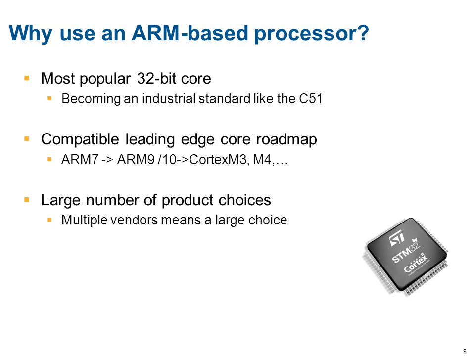 8 Why use an ARM-based processor?  Most popular 32-bit core  Becoming an industrial standard like the C51  Compatible leading edge core roadmap  A