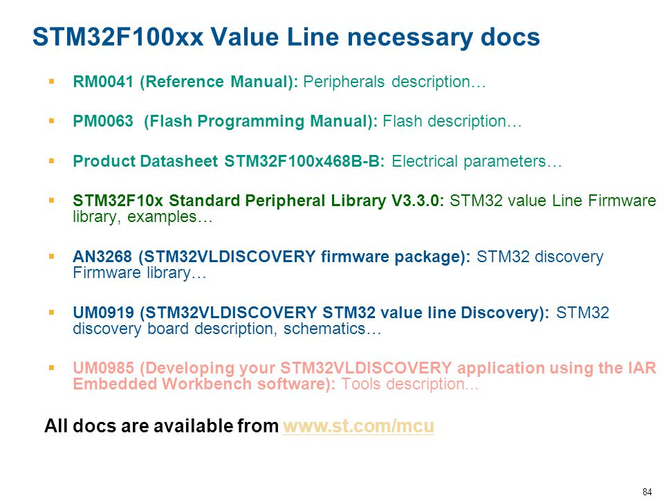 84 STM32F100xx Value Line necessary docs  RM0041 (Reference Manual): Peripherals description…  PM0063 (Flash Programming Manual): Flash description…