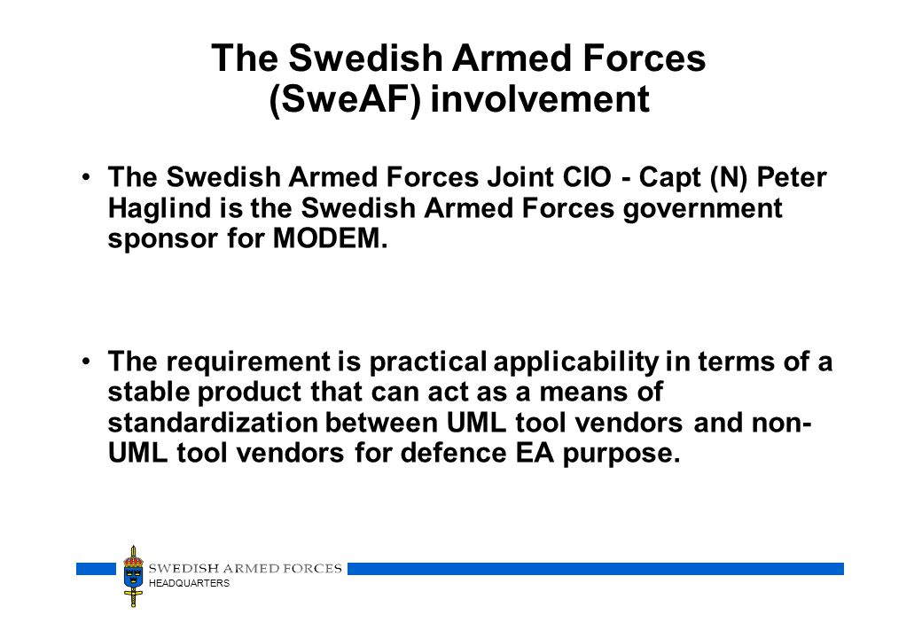 HEADQUARTERS The Swedish Armed Forces (SweAF) involvement Defence EA needs to be standardized so that data exchange in a semantic coherent way can be achieved regardless of repository or tooling environment.