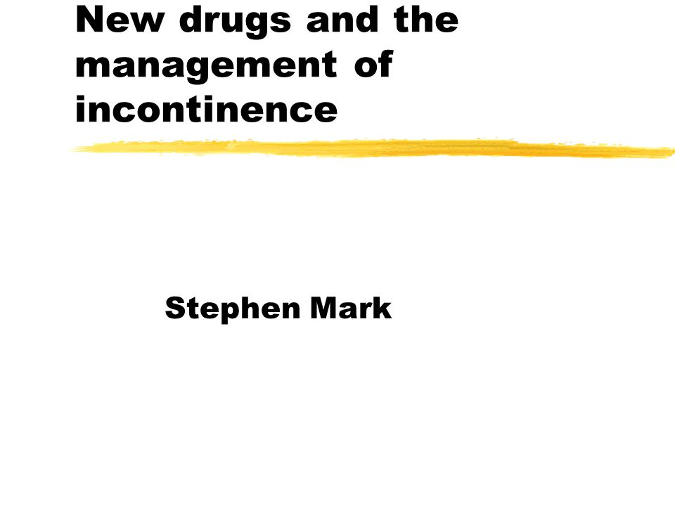 New drugs and the management of incontinence Stephen Mark