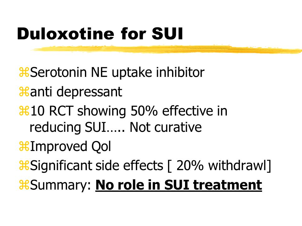 Duloxotine for SUI zSerotonin NE uptake inhibitor zanti depressant z10 RCT showing 50% effective in reducing SUI…..