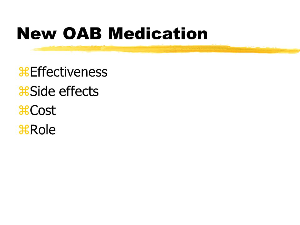 New OAB Medication zEffectiveness zSide effects zCost zRole