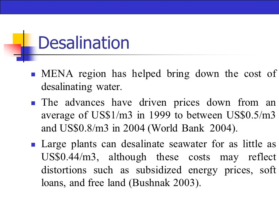 Desalination MENA region has helped bring down the cost of desalinating water.
