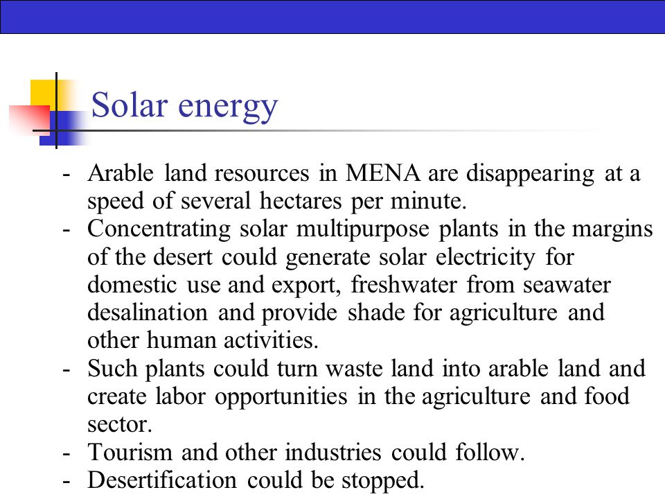 Solar energy -Arable land resources in MENA are disappearing at a speed of several hectares per minute.