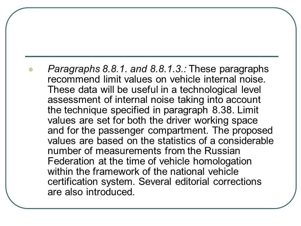 Paragraphs 8.8.1. and 8.8.1.3.: These paragraphs recommend limit values on vehicle internal noise.