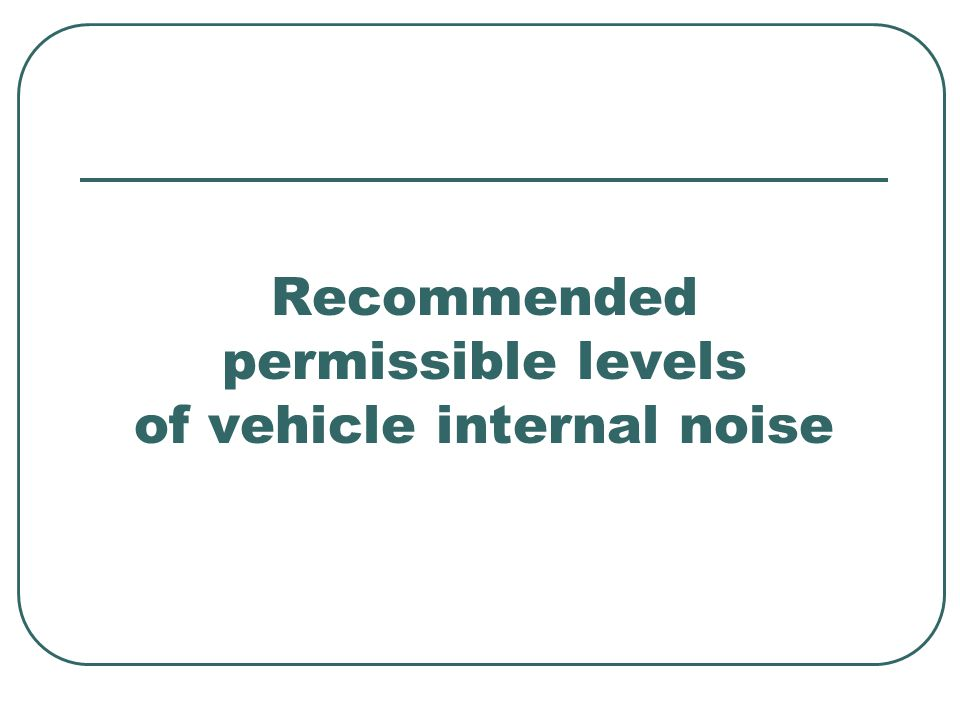 Recommended permissible levels of vehicle internal noise