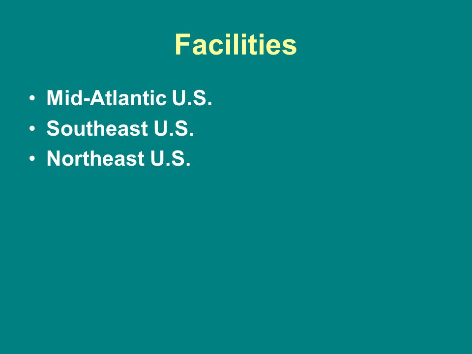 Facilities Mid-Atlantic U.S. Southeast U.S. Northeast U.S.