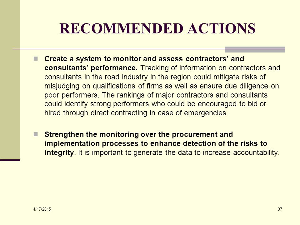 4/17/2015 37 RECOMMENDED ACTIONS Create a system to monitor and assess contractors' and consultants' performance. Tracking of information on contracto