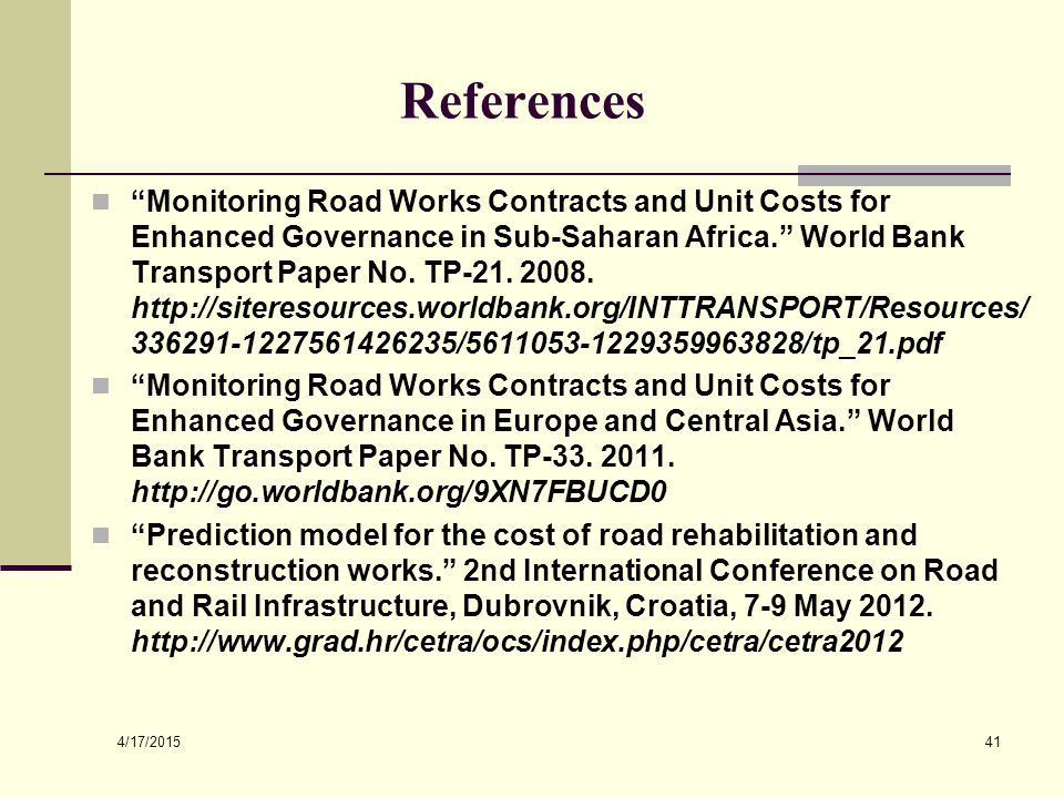 """4/17/2015 41 References """"Monitoring Road Works Contracts and Unit Costs for Enhanced Governance in Sub-Saharan Africa."""" World Bank Transport Paper No."""