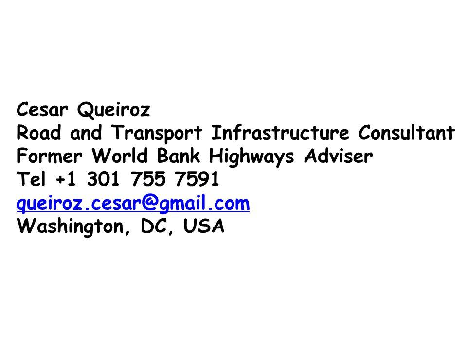 Cesar Queiroz Road and Transport Infrastructure Consultant Former World Bank Highways Adviser Tel +1 301 755 7591 queiroz.cesar@gmail.com Washington,