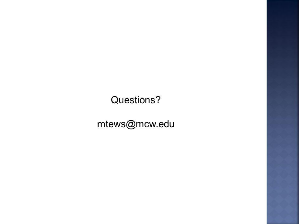 Questions mtews@mcw.edu